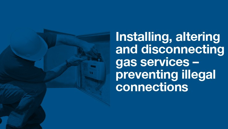 Safety information - Installing, altering and disconnecting gas services - preventing illegal connections thumbnail